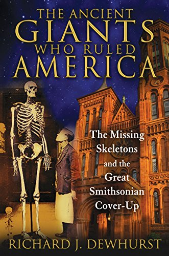 Compare Textbook Prices for The Ancient Giants Who Ruled America: The Missing Skeletons and the Great Smithsonian Cover-Up 1 Edition ISBN 9781591431718 by Dewhurst, Richard J.