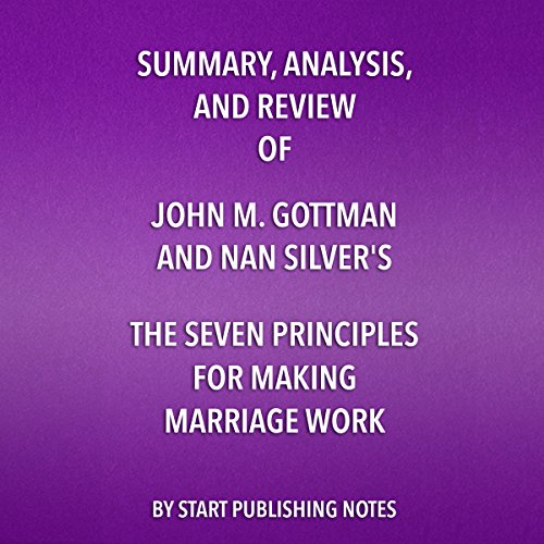 Summary, Analysis, and Review of John M. Gottman and Nan Silver's The Seven Principles for Making Marriage Work: A Practical Guide from the Country's Foremost Relationship Expert audiobook cover art