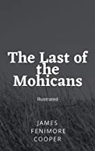 The Last of the Mohicans (Fully Illustrated)