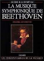 Musique symphonique de Beethoven, guide illustré de Michel Lecompte