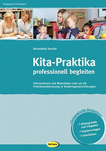 Kita-Praktika professionell begleiten: Informationen und Materialien rund um die Praktikumsbetreuung in Kindertageseinrichtungen (Pädagogische Kompetenz)