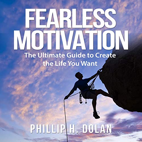 Fearless Motivation: The Ultimate Guide to Create the Life You Want cover art