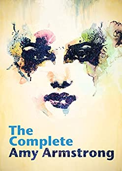 The Complete Amy Armstrong by [Stephen Colegrove, Alice Dragan]