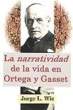 """La 'narratividad' de la vida en Ortega y Gasset: Los dos cursos en el exilio sobre """"La razón histórica"""" (Buenos Aires-1940 y Lisboa-1944)"""