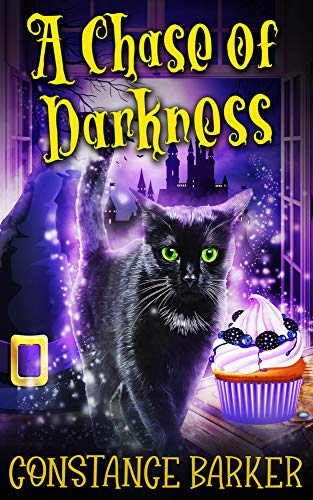 A Chase of Darkness (The Haunted Bakery Witch Mystery Series Book 3) by [Constance Barker]