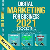 Digital Marketing for Business 2021, 3 Books in 1: Exceed 2020 with the Step-By-Step Guide for Beginners, Make Money Online Using the New Strategies to Win In the Digital World, and the Ultimate Tips and Tricks