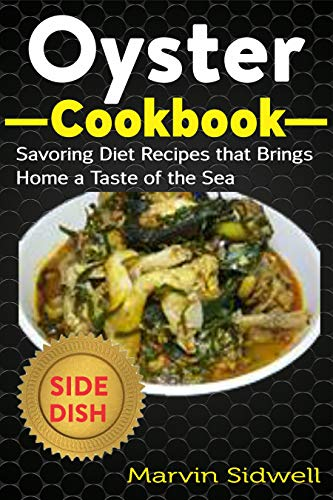 Oyster Cookbook: Savoring Diet Recipes that Brings Home a Taste of the Sea (English Edition)