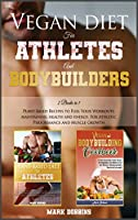 Vegan Diet for Athletes and Bodybuilders: Plant-Based Recipes to Fuel Your Workouts, Maintaining, Health and Energy. For Athletic Performance and Muscle Growth! (Healthy Living)