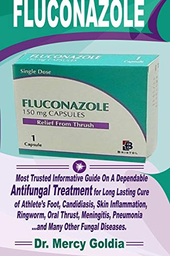 Fluconazole: Most Trusted Informative Guide on a Dependable Antifungal Treatment for Long Lasting Cure of Athlete Foot, Candidiasis