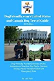 DogFriendly.com's United States and Canada Dog Travel Guide: Dog-Friendly Accommodations, Parks, Attractions, Beaches, Dog Parks, Outdoor Dining, Public Transportation and Emergency Vets