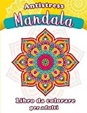 Mandala antistress - Libro da colorare per adulti: Libro da colorare con bellissimi disegn...