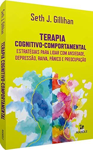 Terapia cognitivo-comportamental: Estratégias para lidar com ansiedade, depressão, raiva, pânico e preocupação