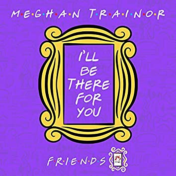 """I'll Be There for You (""""Friends"""" 25th Anniversary)"""