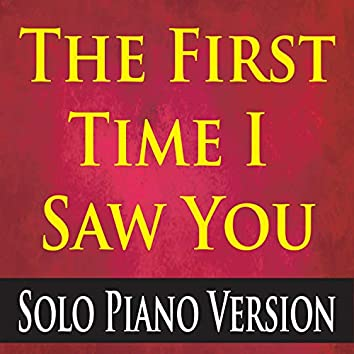 The First Time I Saw You (Solo Piano Version)