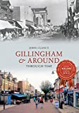 Gillingham & Around Through Time (English Edition)
