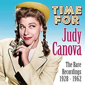 Time for Judy Canova: The Rare Recordings 1928 - 1962