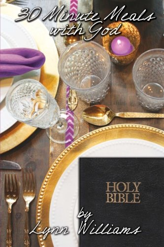 30 Minute Meals with God: The Royal Candlelight: Volume 1 (The Royal Candlelight Culinary Series)