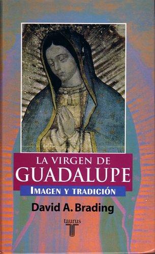 La Virgen de Guadalupe: Imagen y Tradicion