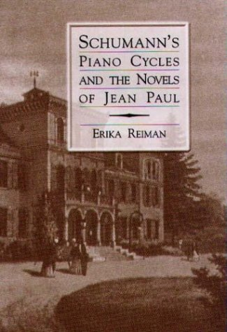 Schumann`s Piano Cycles and the Novels of Jean Paul (Eastman Studies in Music, V. 19.)