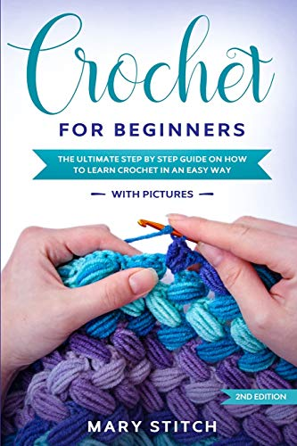 Crochet for Beginners: The Ultimate Step by Step guide on how to learn Crochet in an easy way (With Pictures - 2nd Edition)