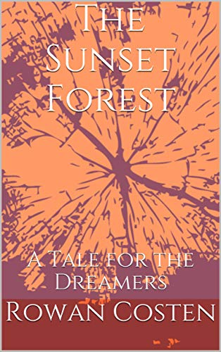 The Sunset Forest: A Tale for the Dreamers (The Sunset Trilogy Book 1) (English Edition)