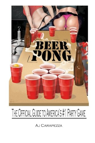 Beer Pong: The Official Guide to Americas #1 Party Game