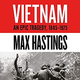 Vietnam     An Epic History of a Divisive War 1945-1975              By:                                                                                                                                 Max Hastings                               Narrated by:                                                                                                                                 Peter Noble,                                                                                        Max Hastings - introduction                      Length: 33 hrs and 33 mins     334 ratings     Overall 4.8