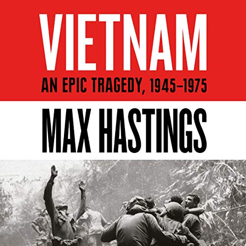 Vietnam     An Epic History of a Divisive War 1945-1975              Autor:                                                                                                                                 Max Hastings                               Sprecher:                                                                                                                                 Peter Noble,                                                                                        Max Hastings - introduction                      Spieldauer: 33 Std. und 33 Min.     7 Bewertungen     Gesamt 4,9