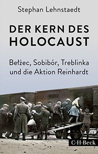 Der Kern des Holocaust: Belzec, Sobibór, Treblinka und die Aktion Reinhardt (Beck Paperback 6271)