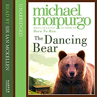 Dancing Bear                   By:                                                                                                                                 Michael Morpurgo                               Narrated by:                                                                                                                                 Sir Ian McKellen                      Length: 44 mins     32 ratings     Overall 4.3