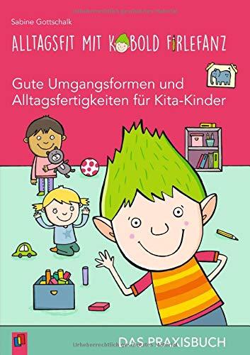 Alltagsfit mit Kobold Firlefanz – Gute Umgangsformen und Alltagsfertigkeiten für Kita-Kinder - Das Praxisbuch