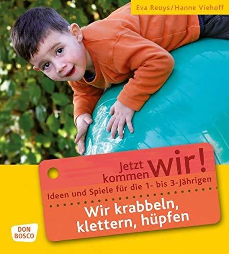 Wir krabbeln, klettern, hüpfen: Ideen und Spiele für die 1- bis 3-Jährigen. Jetzt kommen wir! (Jetzt kommen wir! - Spiele und Ideen für die 1- bis 3-jährigen)