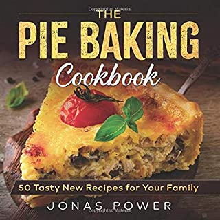 The Pie Baking Cookbook: 50 Tasty New Recipes for Your Family   Classic American Homemade Modern for Beginners and more