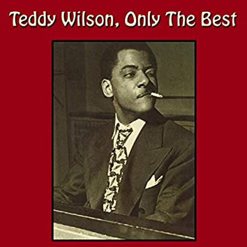 Teddy Wilson, Only the Best