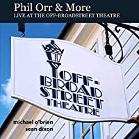 Phil Orr And More: Live At The Off-Broadstreet Theatre