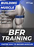 BFR Training: Faster Way To Bigger Muscles (English Edition)