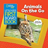 Little Kids First Board Book Animals on the Go (National Geographic Kids)