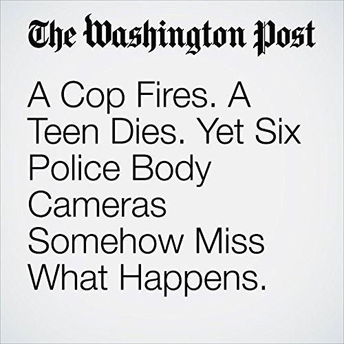A Cop Fires. A Teen Dies. Yet Six Police Body Cameras Somehow Miss What Happens. copertina