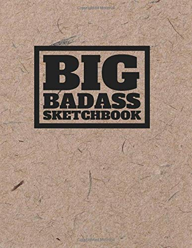 Big Bad Ass Sketch Book: 600 pages Large Very Big Giant Sketchbook, Kraft Brown Black Text Cover (Large Sketchbooks and Thick Journals)