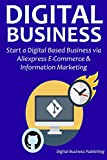 DIGITAL BUSINESS: Start a Digital Based Business via Aliexpress E-Commerce & Information Marketing (English Edition)