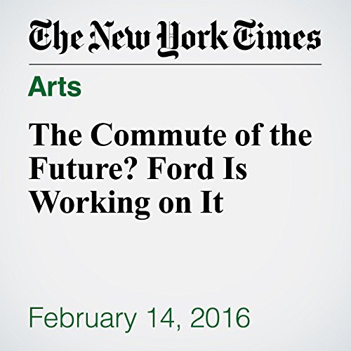 The Commute of the Future? Ford Is Working on It audiobook cover art