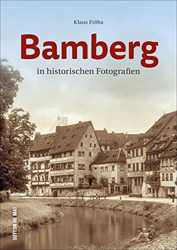 Bamberg in historischen Fotografien. 130 Bilder aus dem alten Bamberg (Sutton Archivbilder)