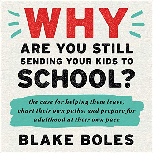 Why Are You Still Sending Your Kids to School?  By  cover art