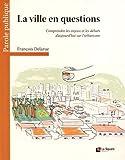La ville en questions - Comprendre les enjeux et les débats d'aujourd'hui sur l'urbanisme