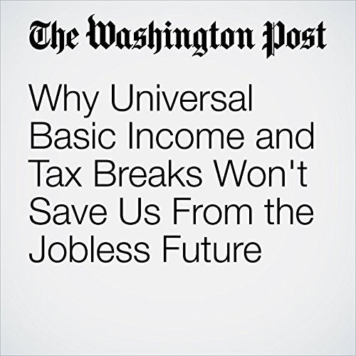 Why Universal Basic Income and Tax Breaks Won't Save Us From the Jobless Future audiobook cover art