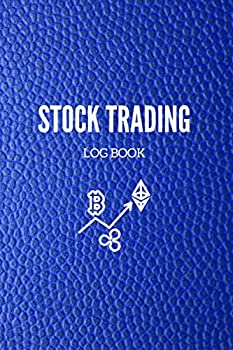 Stock Trading Log Book  Professional Notebook for Traders - 120 Pages for Investors of Stocks Options Futures and Forex - Track Profits Strategies Graph History and Much More