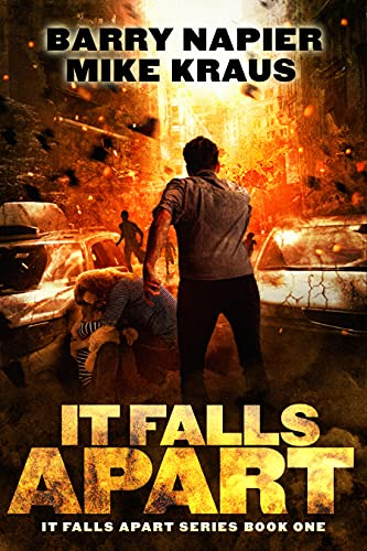 It Falls Apart: It Falls Apart Book 1: (A Post-Apocalyptic Survival Thriller) by [Barry Napier, Mike Kraus]