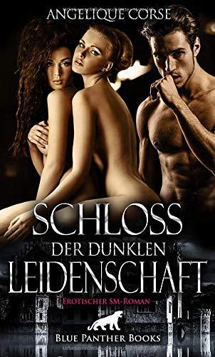 Schloss der dunklen Leidenschaft | Erotischer SM-Roman: Hier wird sie in die Geheimnisse der Unterwerfung eingeführt ...