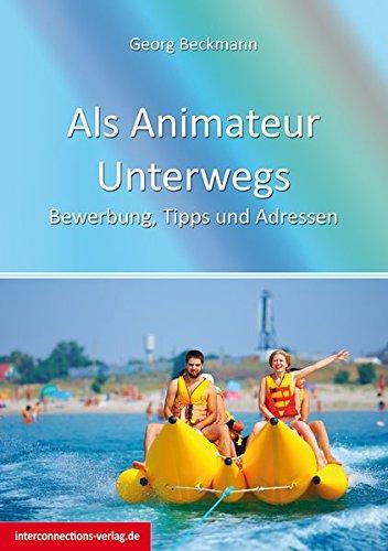 Als Animateur Unterwegs: Bewerbung, Tipps und Adressen (Jobs, Praktika, Studium)