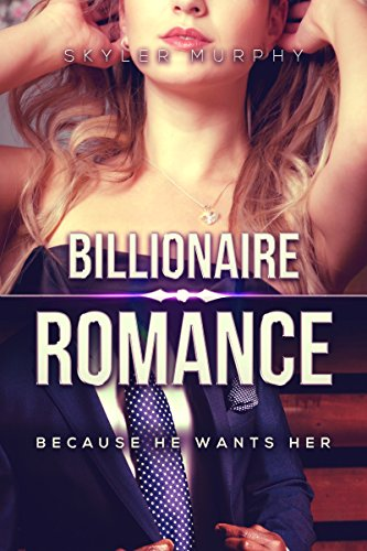 BILLIONAIRE ROMANCE: Because He Wants Her: A Young Adult Alpha Male Billionaire Romance (Hot and Steamy Billionaire Romance Book 1) (English Edition)